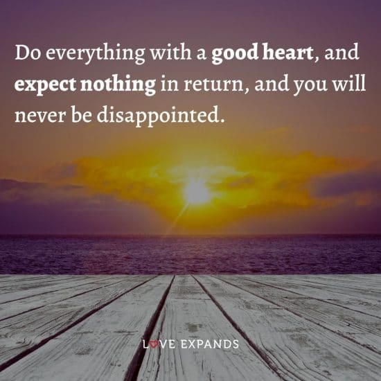"""Compassion and gratitude picture quote: """"Do everything with a good heart, and expect nothing in return, and you will never be disappointed."""""""