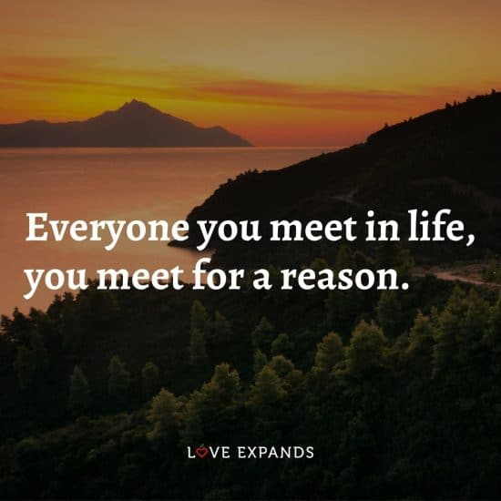 """Picture Quote: """"Everyone you meet in life, you meet for a reason."""""""