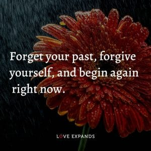"""Life and encouragement picture quote: """"Forget your past, forgive yourself, and begin again right now."""""""