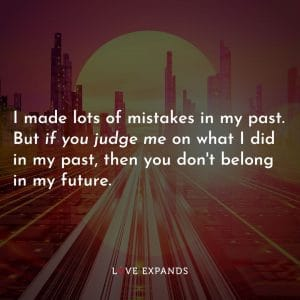 """Life and future picture quote: """"I made lots of mistakes in my past. But if you judge me on what I did in my past, then you don't belong in my future."""""""