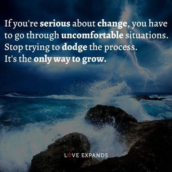 Change picture quote: If you're serious about change, you have to go through uncomfortable situations. Stop trying to dodge the process. It's the only way to grow.