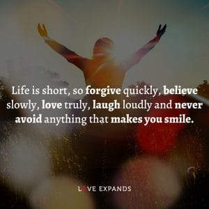 """Picture Quote: """"Life is short, so forgive quickly, believe slowly, love truly, laugh loudly and never avoid anything that makes you smile."""""""