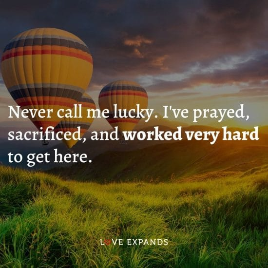 """Inspirational and hard work picture quote: """"Never call me lucky. I've prayed, sacrificed, and worked very hard to get here."""""""