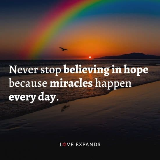 """Encouragement and inspirational picture quote about hope and life: """"Never stop believing in hope because miracles happen every day."""""""