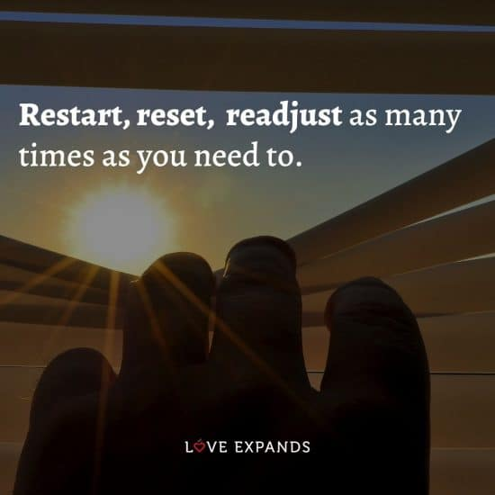 Restart, reset, readjust as many times as you need to.