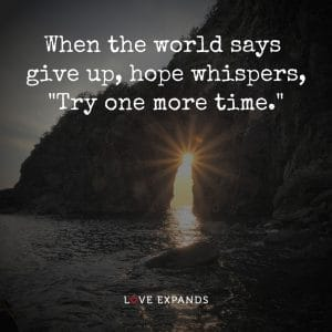 """Encouragement picture quote: When the world says give up, hope whispers, """"Try one more time."""""""
