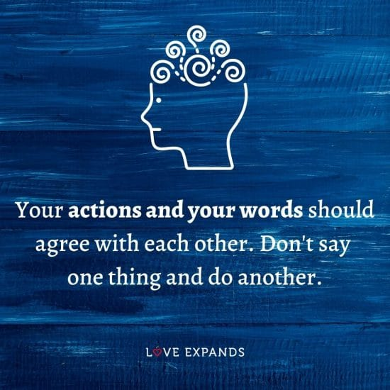 """Life quote: """"Your actions and your words should agree with each other. Don't say one thing and do another."""""""