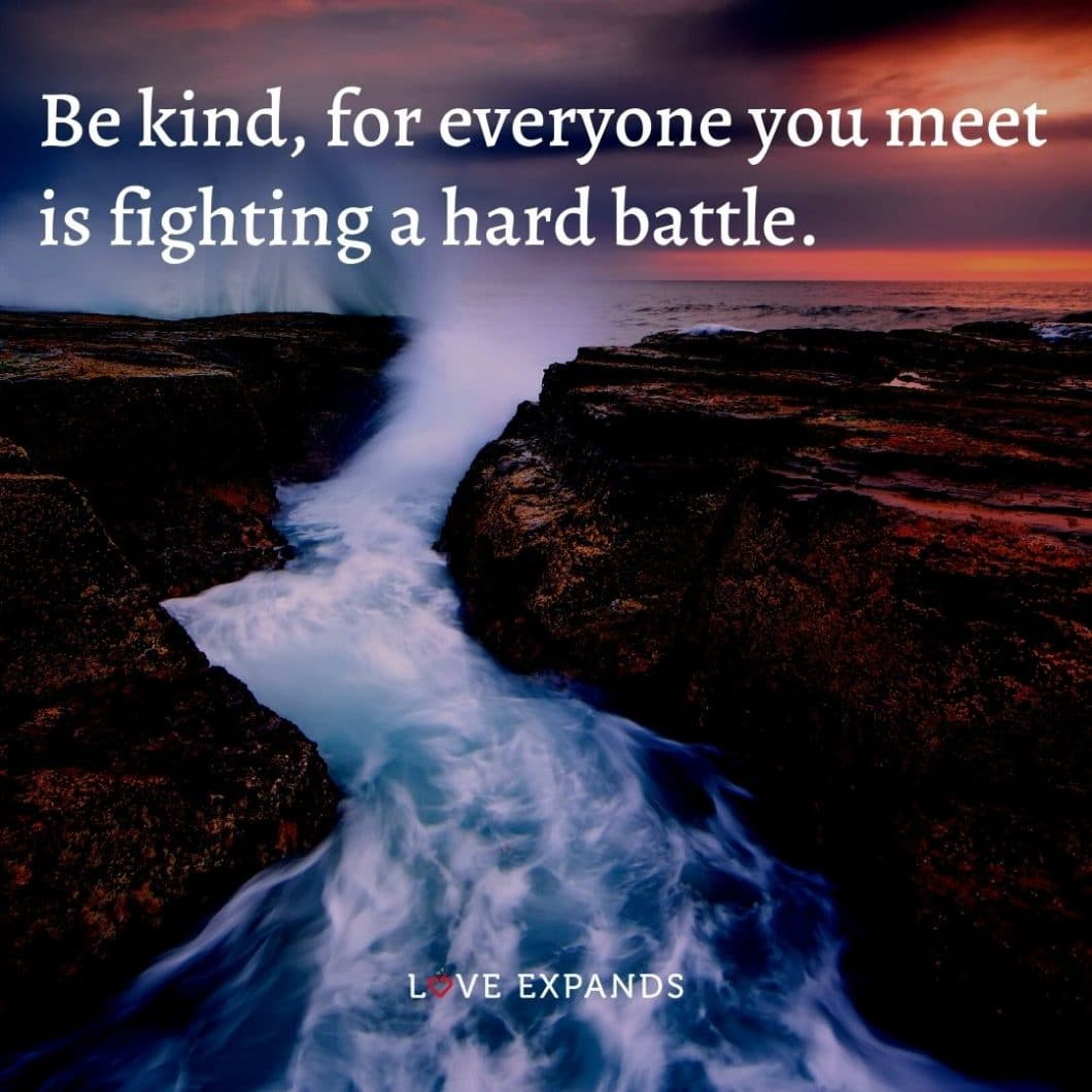 """Life and compassion picture quote: """"Be kind, for everyone you meet is fighting a hard battle."""""""