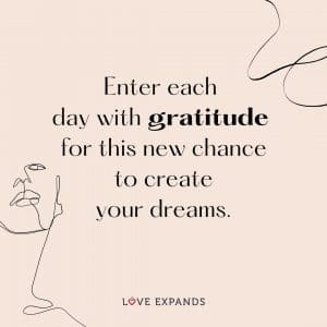 """Gratitude & inspirational picture quote: """"Enter each day with a gratitude for this new chance to create your dreams."""""""
