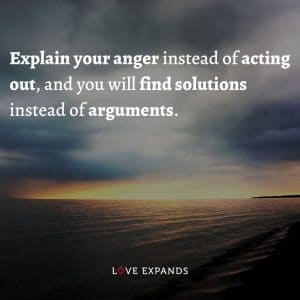 """Life and wisdom picture quote: """"Explain your anger instead of acting out, and you will find solutions instead of arguments."""""""