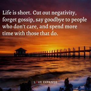"""Life quote: """"Life is short. Cut out negativity, forget gossip, say goodbye to people who don't care, and spend more time with those that do."""""""