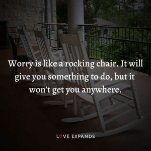 """Wisdom picture quote: """"Worry is like a rocking chair. It will give you something to do, but it won't get you anywhere."""""""