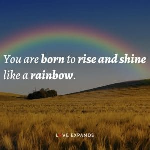 """Inspirational and motivational quote: """"You are born to rise and shine like a rainbow."""""""