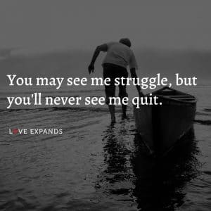 """Motivational picture quote about enever giving up: """"You may see me struggle, but you'll never see me quit."""""""