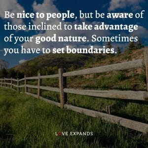 """Wisdom Quote: """"Be nice to people, but be aware of those inclined to take advantage of your good nature. Sometimes you have to set boundaries."""""""