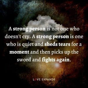 """Picture Quote: """"A strong person is not one who doesn't cry. A strong person is one who is quiet and sheds tears for a moment and then picks up the sword and fights again."""""""