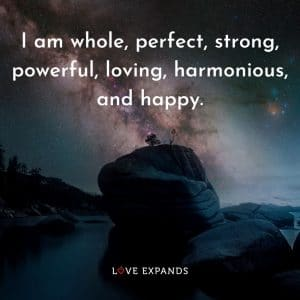 """""""I am whole, perfect, strong, powerful, loving, harmonious, and happy."""" Life, inspirational and happiness quotes."""