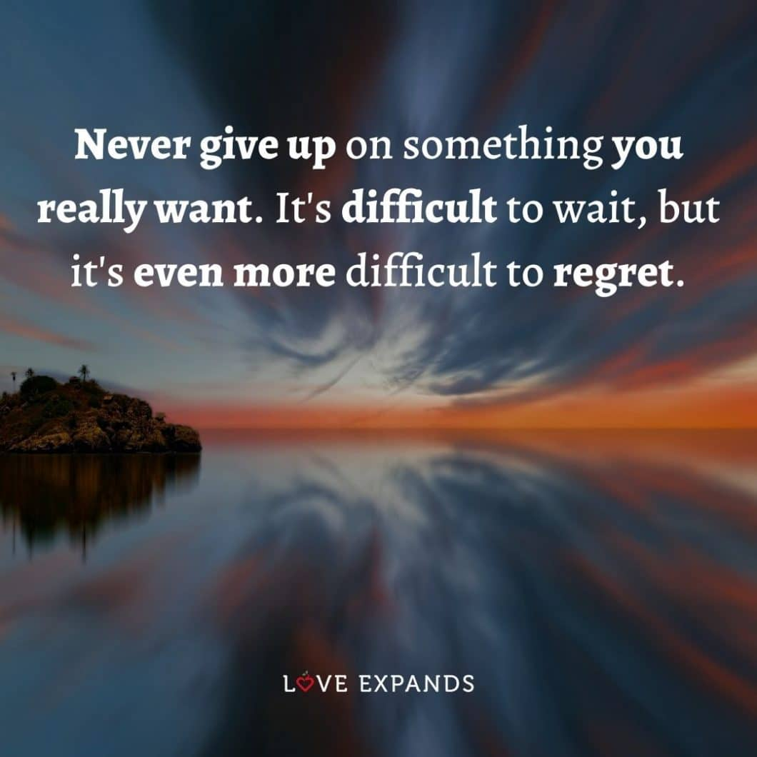"""Encouragement picture quote: """"Never give up on something you really want. It's difficult to wait, but it's even more difficult to regret."""""""
