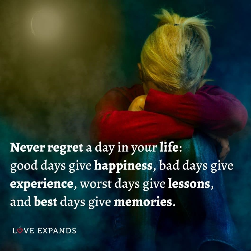 """Picture Quote: """"Never regret a day in your life: good days give happiness, bad days give experience, worst days give lessons, and best days give memories."""""""