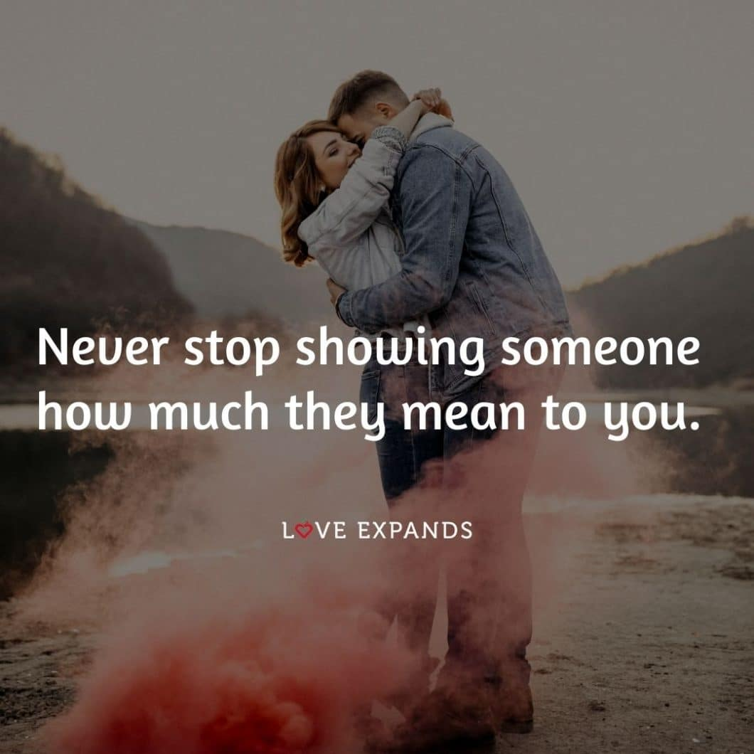 """Love, friendship and gratitude picture quote: """"Never stop showing someone how much they mean to you."""""""