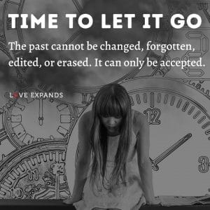 """Picture quote: """"Time to let it go. The past cannot be changed, forgotten, edited, or erased. It can only be accepted."""""""