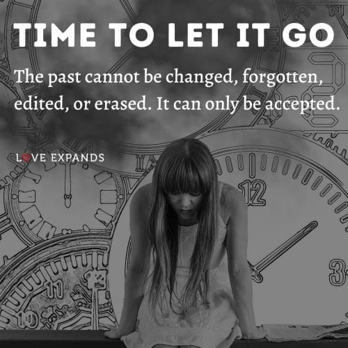 Time to let it go. The past cannot be changed, forgotten…