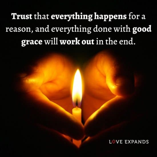 """Life and inspirational picture quote: """"Trust that everything happens for a reason, and everything done with good grace will work out in the end."""""""