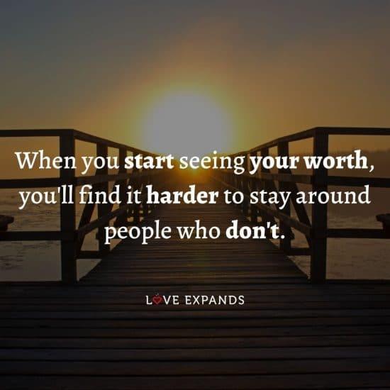 """Self-love and motivational picture quote: """"When you start seeing your worth, you'll find it harder to stay around people who don't."""""""
