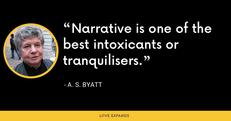 Narrative is one of the best intoxicants or tranquilisers. - A. S. Byatt