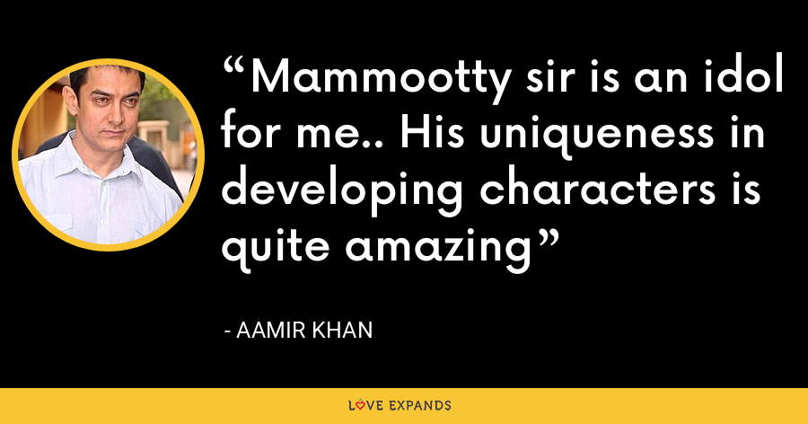 Mammootty sir is an idol for me.. His uniqueness in developing characters is quite amazing - Aamir Khan
