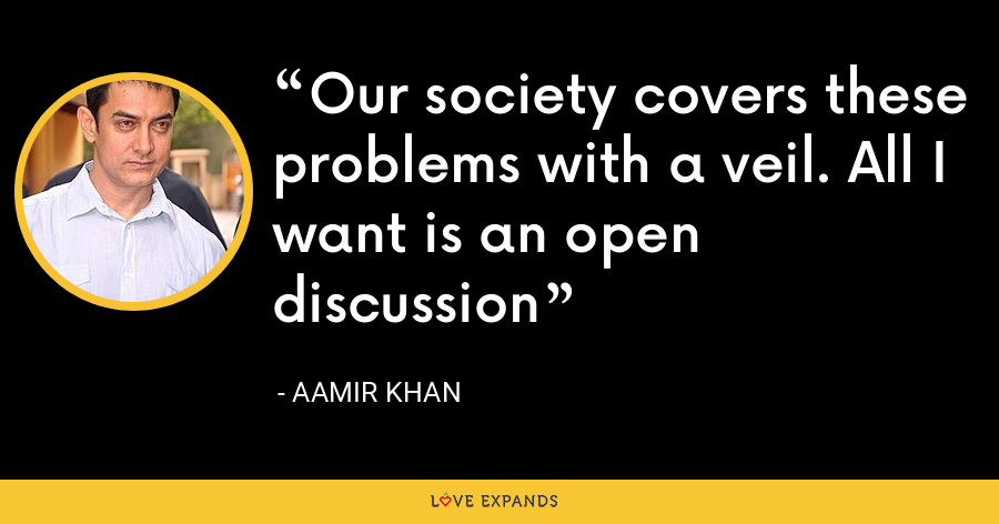 Our society covers these problems with a veil. All I want is an open discussion - Aamir Khan