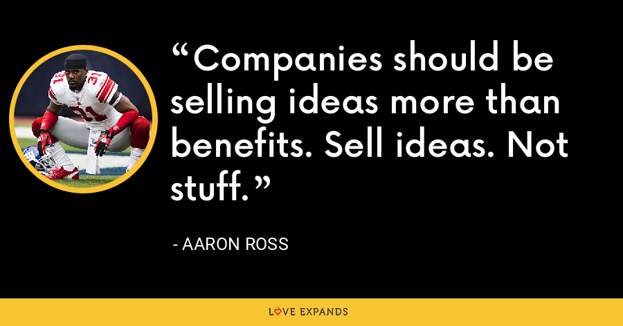 Companies should be selling ideas more than benefits. Sell ideas. Not stuff. - Aaron Ross
