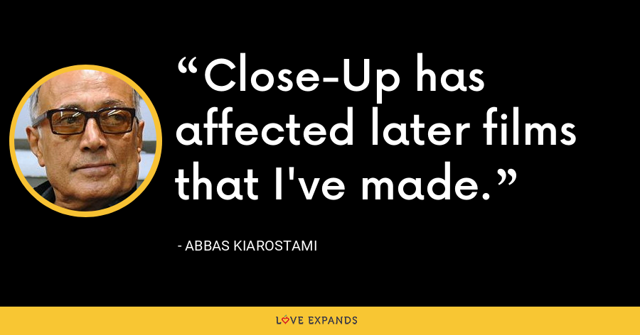 Close-Up has affected later films that I've made. - Abbas Kiarostami