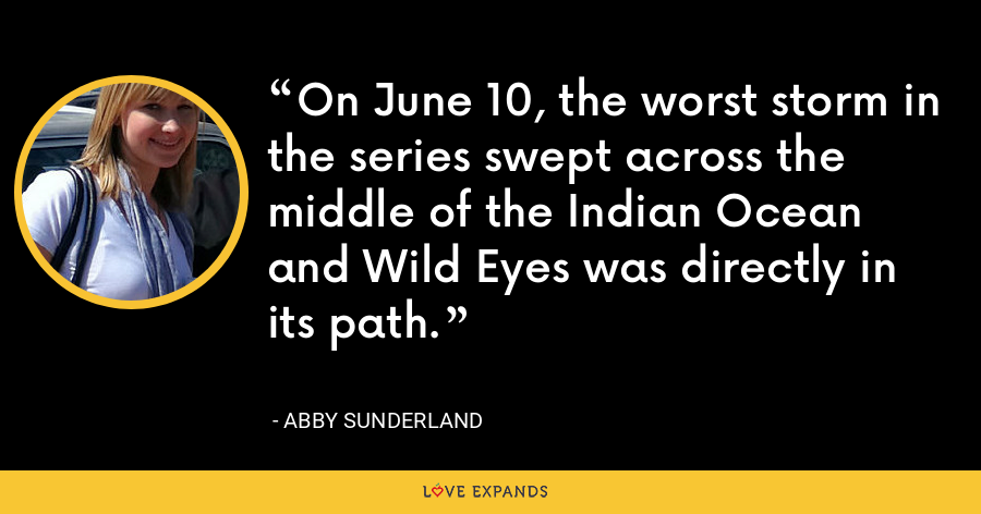 On June 10, the worst storm in the series swept across the middle of the Indian Ocean and Wild Eyes was directly in its path. - Abby Sunderland