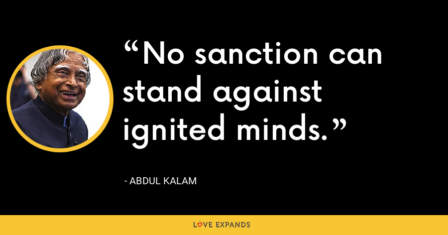 No sanction can stand against ignited minds. - Abdul Kalam