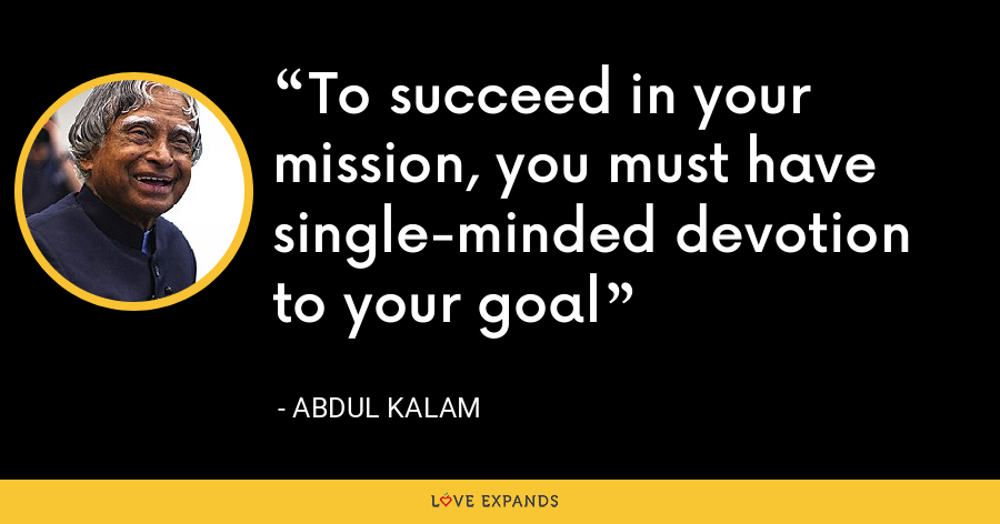 To succeed in your mission, you must have single-minded devotion to your goal - Abdul Kalam