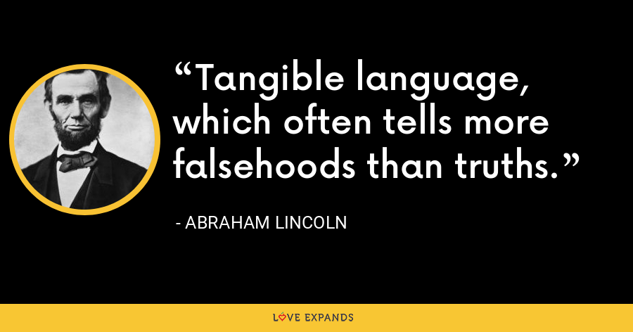 Tangible language, which often tells more falsehoods than truths. - Abraham Lincoln