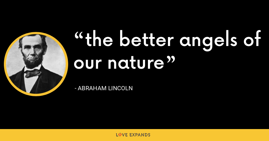 the better angels of our nature - Abraham Lincoln