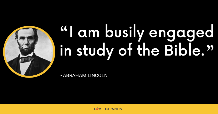 I am busily engaged in study of the Bible. - Abraham Lincoln