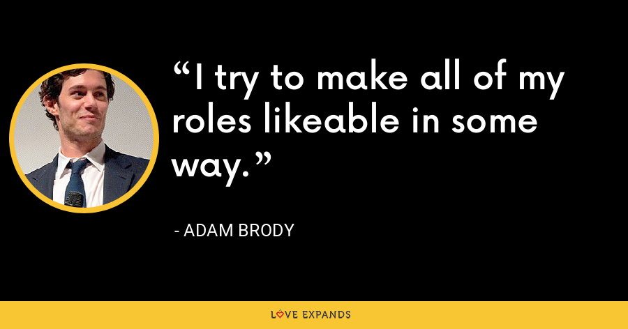 I try to make all of my roles likeable in some way. - Adam Brody