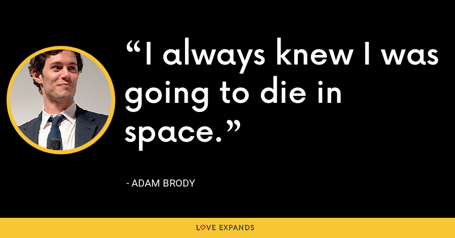 I always knew I was going to die in space. - Adam Brody