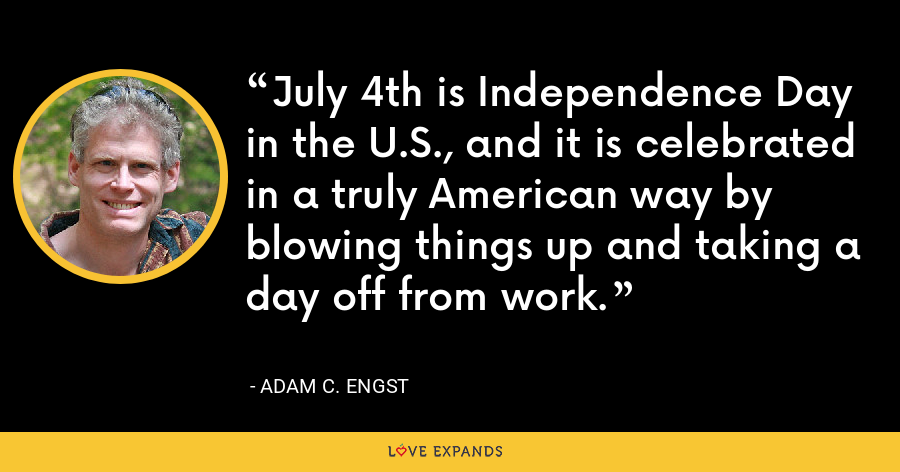 July 4th is Independence Day in the U.S., and it is celebrated in a truly American way by blowing things up and taking a day off from work. - Adam C. Engst