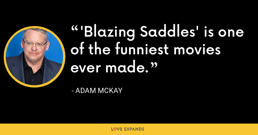 'Blazing Saddles' is one of the funniest movies ever made. - Adam McKay