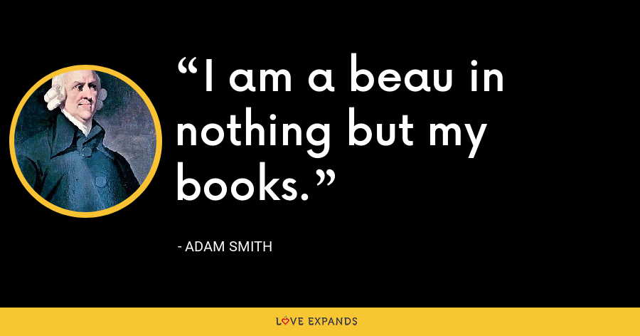 I am a beau in nothing but my books. - Adam Smith