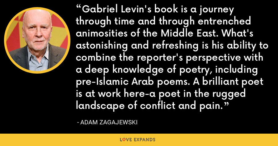 Gabriel Levin's book is a journey through time and through entrenched animosities of the Middle East. What's astonishing and refreshing is his ability to combine the reporter's perspective with a deep knowledge of poetry, including pre-Islamic Arab poems. A brilliant poet is at work here-a poet in the rugged landscape of conflict and pain. - Adam Zagajewski