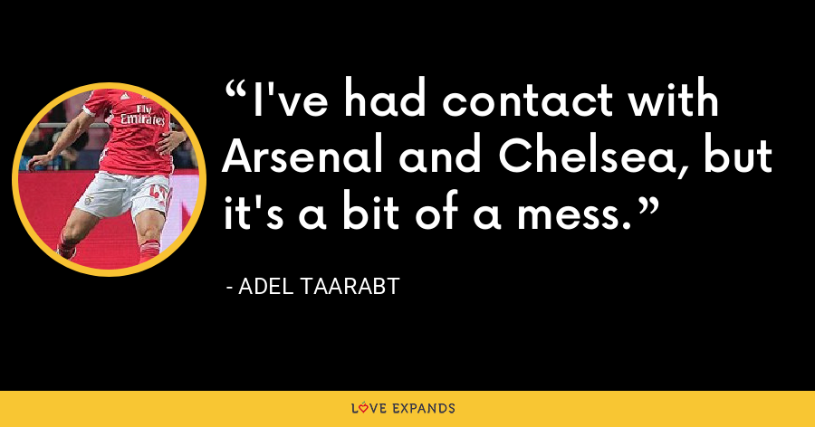 I've had contact with Arsenal and Chelsea, but it's a bit of a mess. - Adel Taarabt