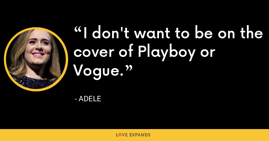 I don't want to be on the cover of Playboy or Vogue. - Adele