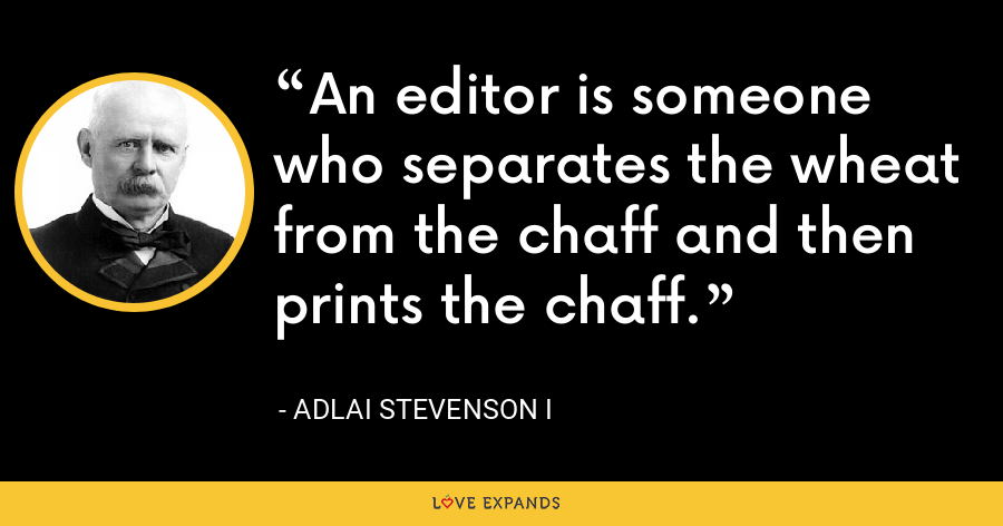 An editor is someone who separates the wheat from the chaff and then prints the chaff. - Adlai Stevenson I