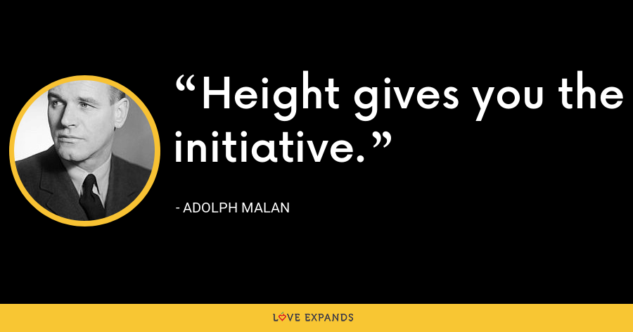 Height gives you the initiative. - Adolph Malan