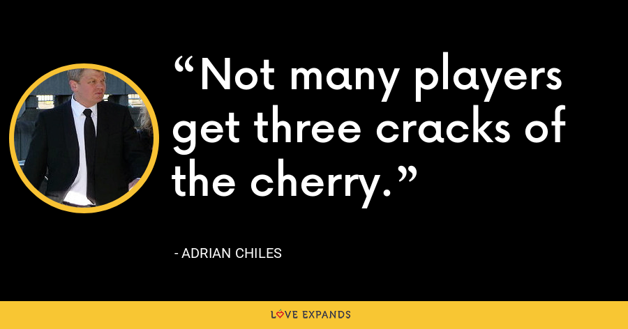 Not many players get three cracks of the cherry. - Adrian Chiles